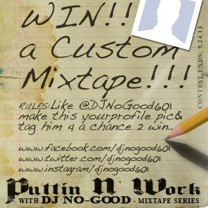 WIN A CUSTOM MIXTAPE!!!! You could be (1) of (10) lucky winners who will receive their very own customized mixtape by@DJNoGood601.  It's simple, like and/or follow & make the photo above this paragraph your profile pic on your favorite social network for your chance to win!  e.g.; Facebook, Instagram, or Twitter, etc.  Winners will be notified through either social network they've chosen or email.  Winners will be announced publicly, October 1st, 2013.  Good Luck!!!! Contest Ends:  9/24/13