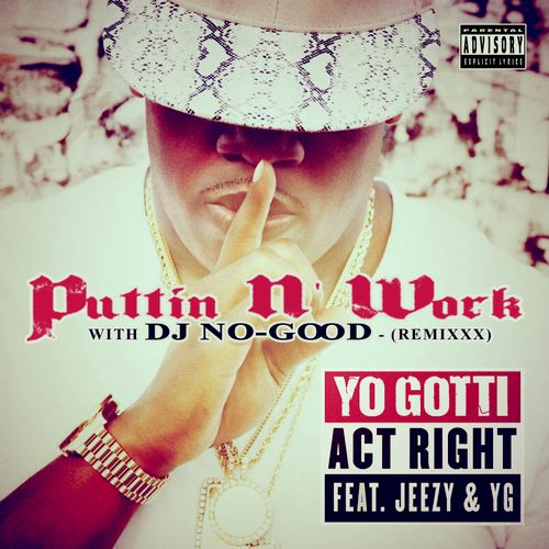 """DJ No-Good Unofficial Remixes to Yo Gotti's """"Act Right"""" ft. Young Jeezy & YG"""