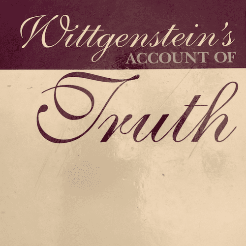 Wittgenstein's Account of Truth by Sara Ellenbogen (Short-listed for the Canadian Philosophical Association Book Prize)