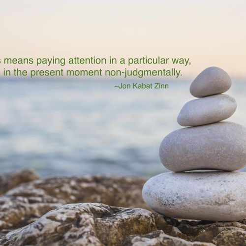 Mindfulness means paying attention in a particular way, on purpose, in the present moment non-judgmentally. ~ John Kabat Zinn