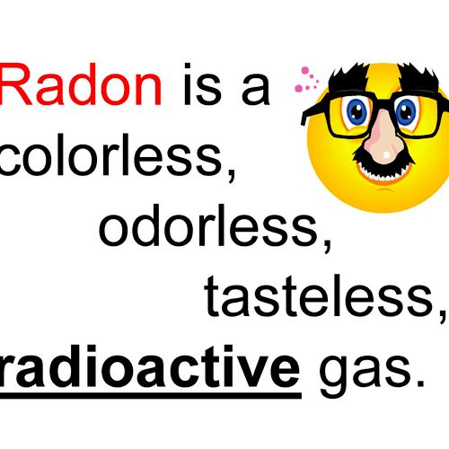 What is Radon? Call us we would be happy to educate you