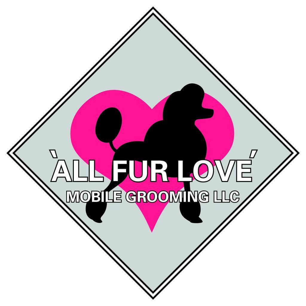 All Fur Love Mobile Grooming LLC