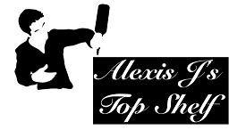 Alexis J's Top Shelf