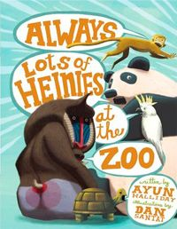 Always Lots of Heinies at the Zoo by Ayun Halliday and Dan Santat