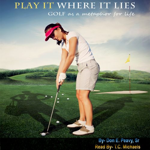 Play It Where It Lies: Using the Rules of Golf to Win at the Game of Life