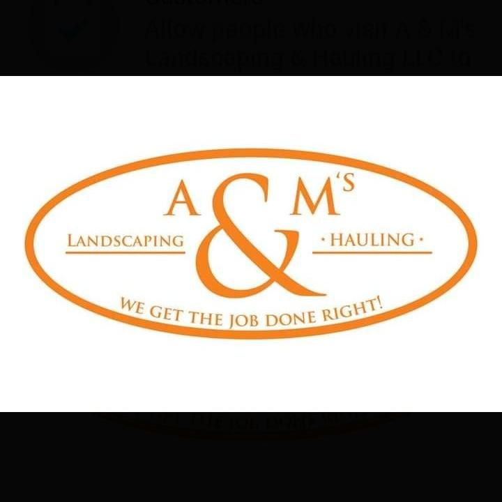 A&M's Landscaping & Hauling LLC