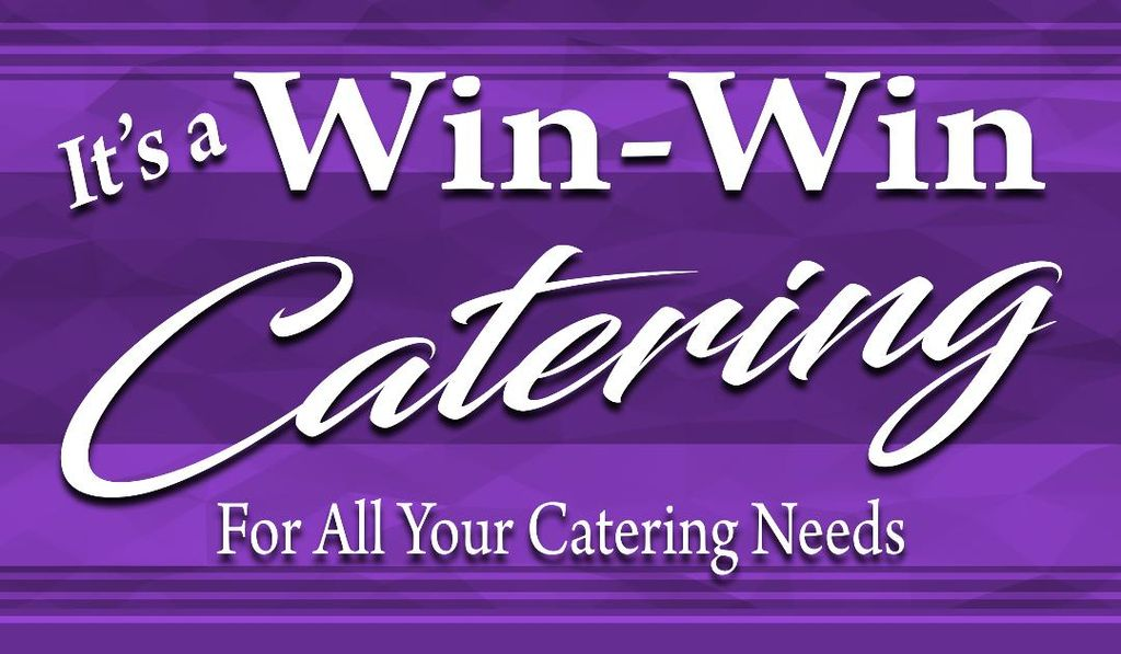 It's a Win-Win Catering  Whoosah!  Call Me Now!