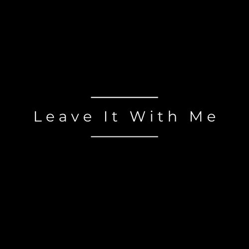 Leave It With Me
