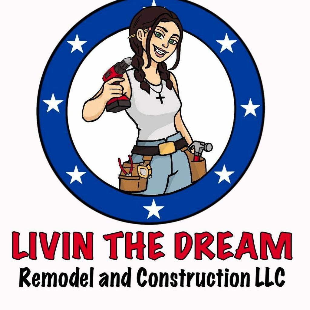 Livin the dream remodel and construction LLC
