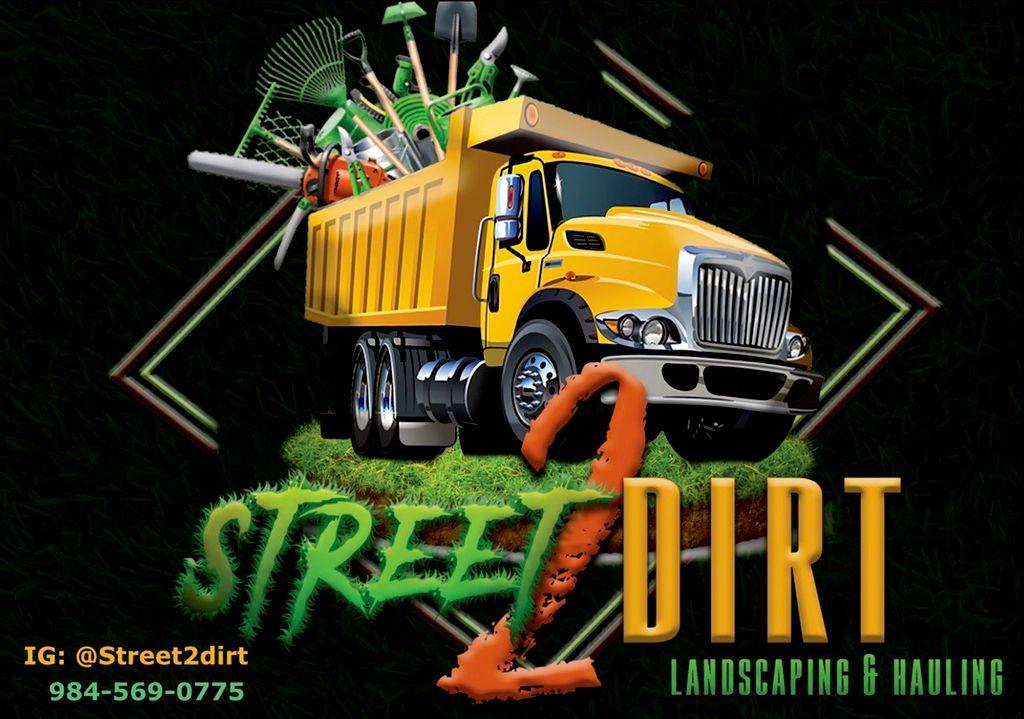 Street 2 Dirt Landsapping and Hauling LLC. I'm
