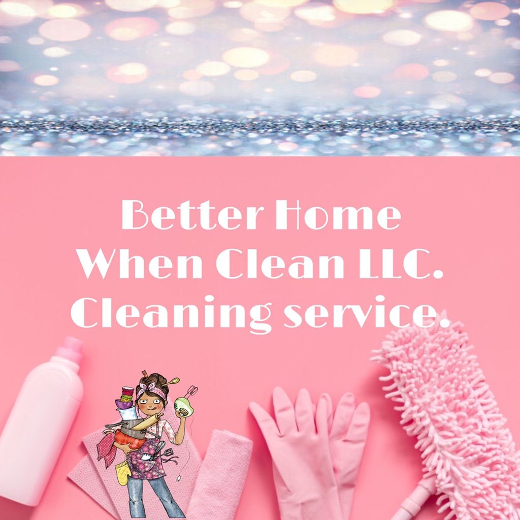 Better Home When Clean LLC