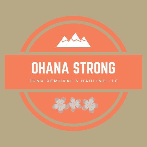 Ohana Strong Junk Removal & Hauling LLC